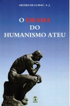O Drama do Humanismo Ateu