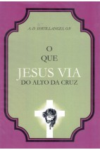 O Que Jesus Via do Alto da Cruz (FAC-SÍMILE)