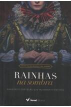 Rainhas na sombra: amantes e cortesãs que mudaram a história
