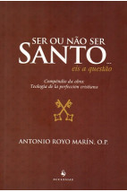 Ser ou Nao ser Santo...Eis a Questao - Compendio da Obra: Teologia de la Perfeccion Cristiana (2 Edicao)
