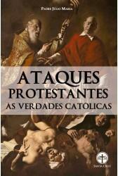 Ataques Protestantes às Verdades Católicas