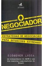 O Negociador - Estratégias de negociação para situações extremas