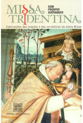 Missa Tridentina: Explicações das Orações e das Cerimônias da Santa Missa